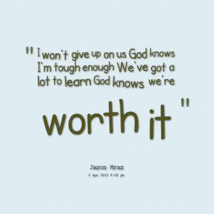 Quotes Picture: i won't give up on us god knows i'm tough enough we've ...