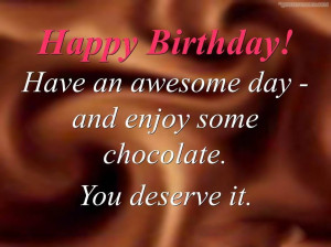 Birthday Quote: Have An Awesome Day And Enjoy Some Chocolate
