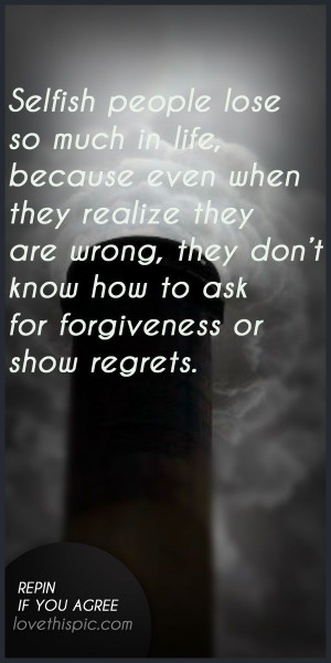 Selfish people quotes quote truth inspirational wisdom forgiveness ...