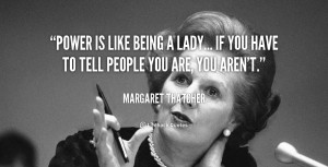 quote-Margaret-Thatcher-power-is-like-being-a-lady-if-89661.png