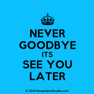 Never Goodbye Its See You Later' design on t-shirt, poster, mug and ...