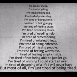 IM TIRED of pretending everything's all right when it's not IM TIRED ...