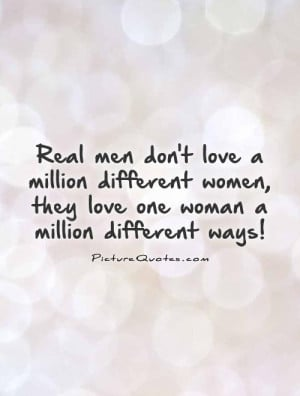 real-men-dont-love-a-million-different-women-they-love-one-woman-a ...