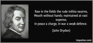 ... vast expense,In peace a charge, in war a weak defence. - John Dryden