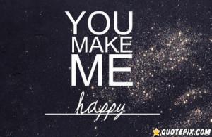 You Make Me Happy ~ Love Quote