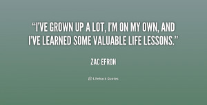ve grown up a lot, I'm on my own, and I've learned some valuable ...