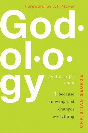 "Start by marking ""Godology: Because Knowing God Changes Everything ..."