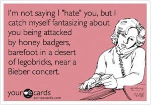 not saying I hate you, but I catch myself fantasizing about you ...