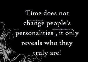 Time Does Not Change People's Personalities, It Only Reveals Who ...