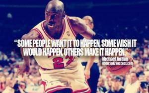 ... happen some people wish it would happen others make it happen michael