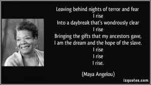 Leaving behind nights of terror and fear I rise Into a daybreak that's ...