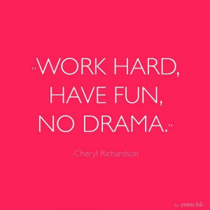Work Hard. Have Fun. No Drama