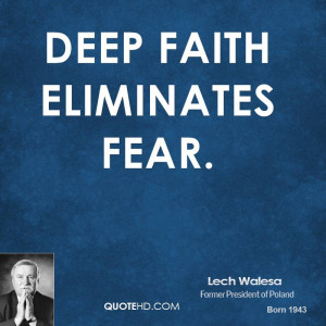 Deep faith eliminates fear.