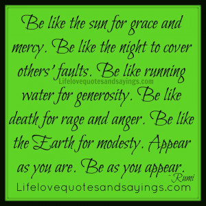 Be like the sun for grace and mercy. Be like the night to cover others ...