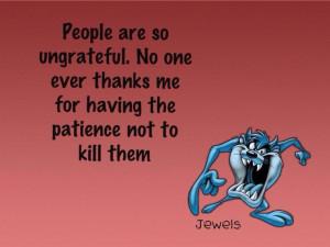 Ungrateful Selfish People Quotes People are so ungrateful