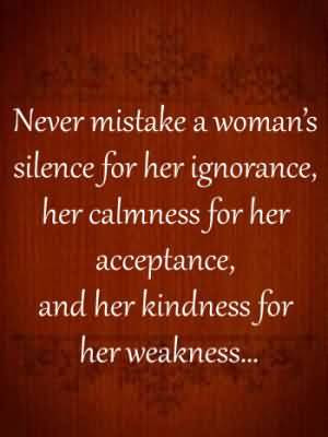 Never Mistake A Woman's Silence For Her Ignorance
