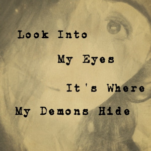 look into my eyes it's where my demons hide I listen to this song over ...