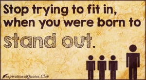 Quotes About Being Different And Standing Out Club - fit in, born ...