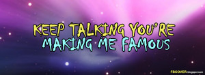 Keep talking you're making me famous - Quotes Facebook Cover