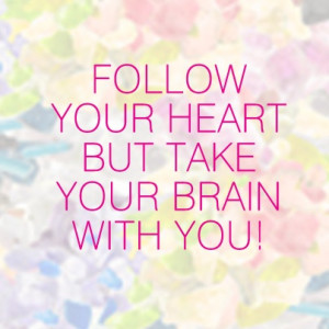 Follow your heart, but take your brain with you #sarcasm #quotes