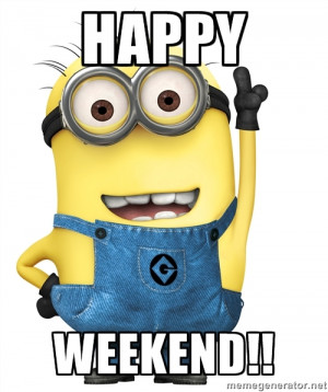 Despicable Me Minion - happy weekend!!