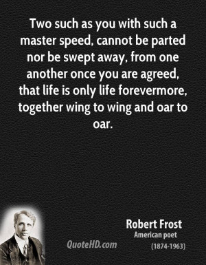 ... life is only life forevermore, together wing to wing and oar to oar