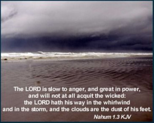 The Lord is slow to anger, and great in power, and will not at all ...