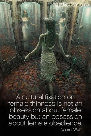 Quote on eating disorders: A cultural fixation on female thinness is ...