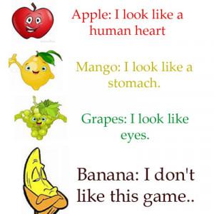 Apple: I look like a human heart. Mango: I look like a stomach. Grapes ...