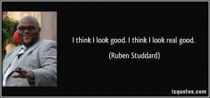 quote-i-think-i-look-good-i-think-i-look-real-good-ruben-studdard ...