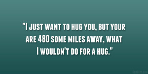 just want to hug you, but your are 480 some miles away, what I ...