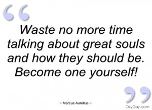 waste no more time talking about great marcus aurelius