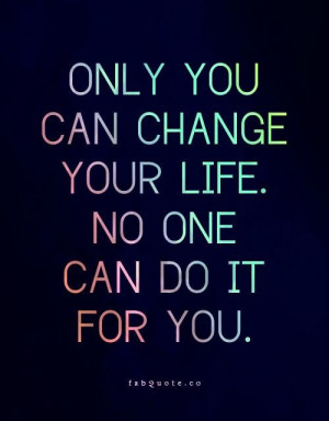 Only you can change your life quote