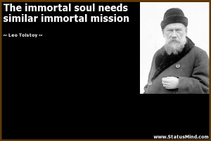 The immortal soul needs similar immortal mission - Leo Tolstoy Quotes ...