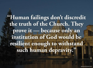 Famous Church Quote ~ Human Failings don't discredit the truth of ...