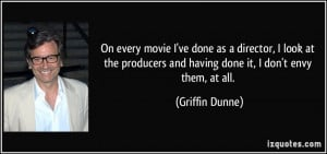 On every movie I've done as a director, I look at the producers and ...