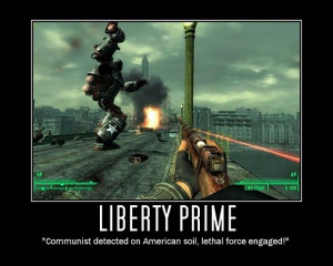 Liberty Prime. It doesn't get much better than Liberty Prime