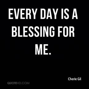 Cherie Gil - Every day is a blessing for me.