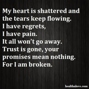 ... go away. Trust is gone, your promises mean nothing. For I am broken