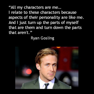 Ryan gosling, quotes, sayings, about yourself, characters
