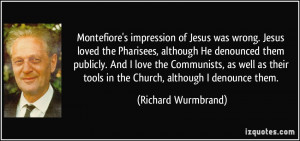 Montefiore's impression of Jesus was wrong. Jesus loved the Pharisees ...