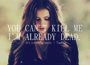 You can't kill me i'm already dead