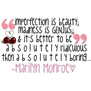 imperfection is beauty. marilyn monroe quote, by naley. use ♥