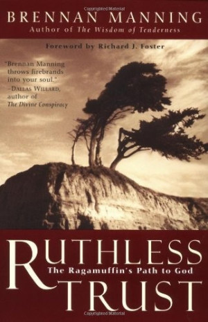 Ruthless Trust: The Ragamuffin's Path to God by Brennan Manning - This ...