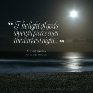 Quotes Picture: the light of gods love will pierce even the darkest ...