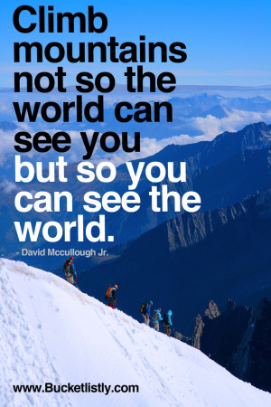 ... Mountains Not So The World Can See You, But So You Can See The World