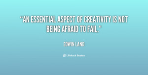 """An essential aspect of creativity is not being afraid to fail."""""""