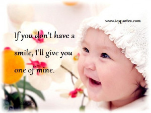 If you don't have a smile, I'll give you one of mine..""