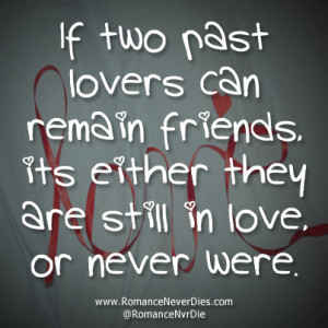 If Two Past Lovers Can Remain Friends Its Either They Are Still In ...
