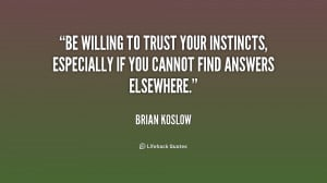 Be willing to trust your instincts, especially if you cannot find ...